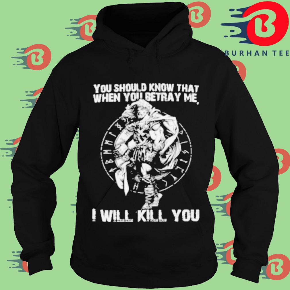 You should know that when you betray me I will kill you Hoodie