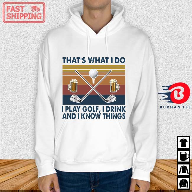 That's What I Do I Play Golf I Drink And I Know Things Vintage Shirt Hoodie trang