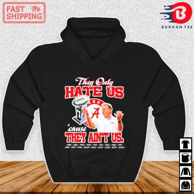 Alabama Crimson Tide They Only Hate Us Cause They Aint Us Shirt Hoodie den