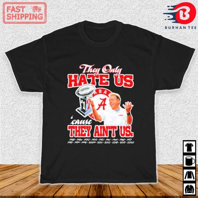 Alabama Crimson Tide They Only Hate Us Cause They Aint Us Shirt