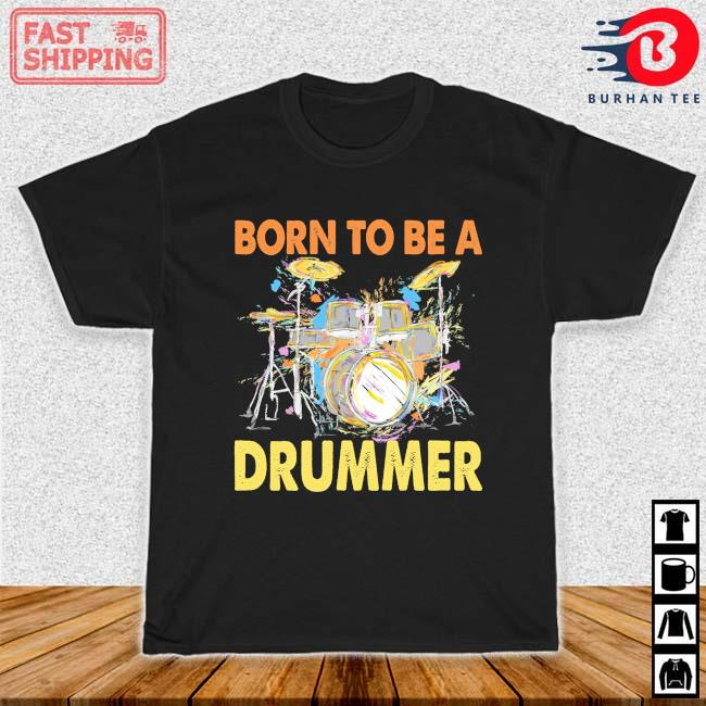 Born to be a drummer color shirt