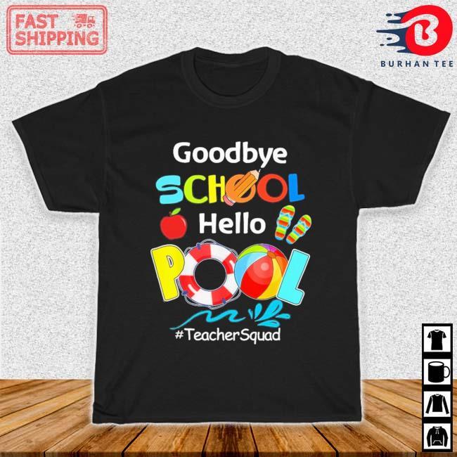 Goodbye school hello pool #TeacherSquad shirt