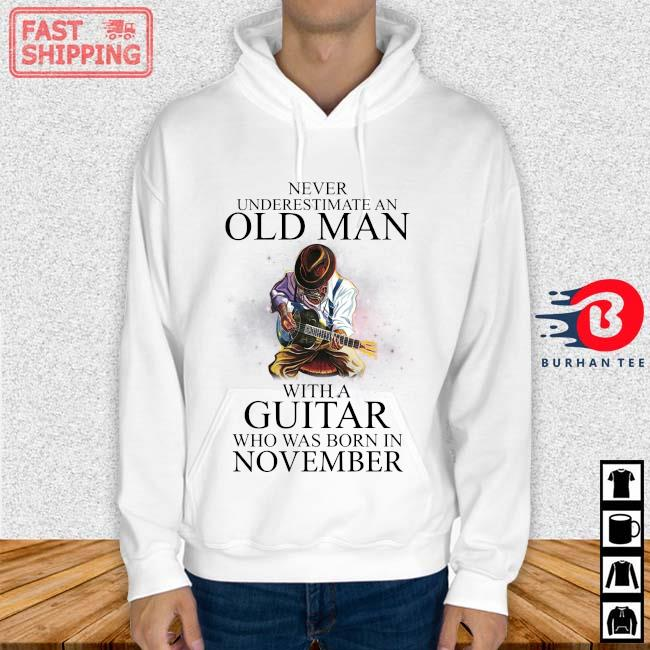 Never Underestimate An Old Man With A Guitar Who Was Born In November Shirt Hoodie trang