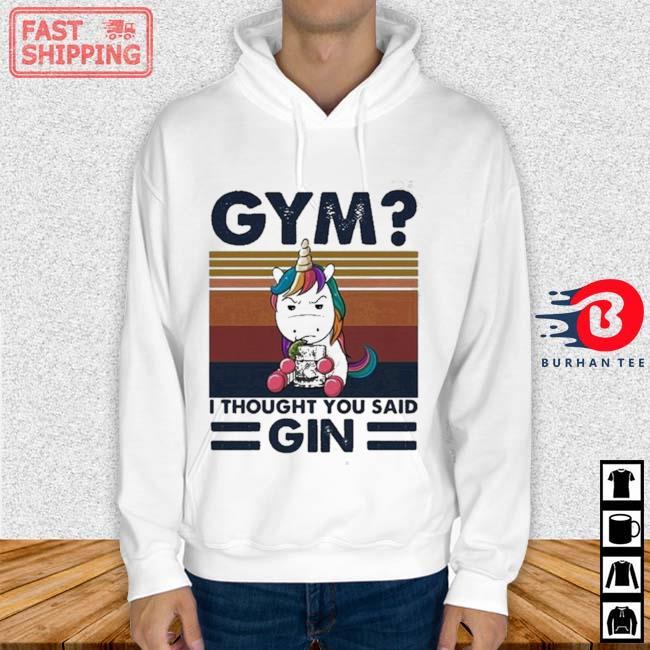 Unicorn Gym I Thought You Said Gin Vintage Shirt Hoodie trang