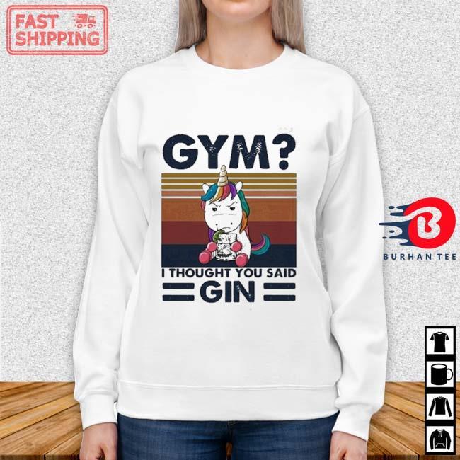 Unicorn Gym I Thought You Said Gin Vintage Shirt Sweater trang