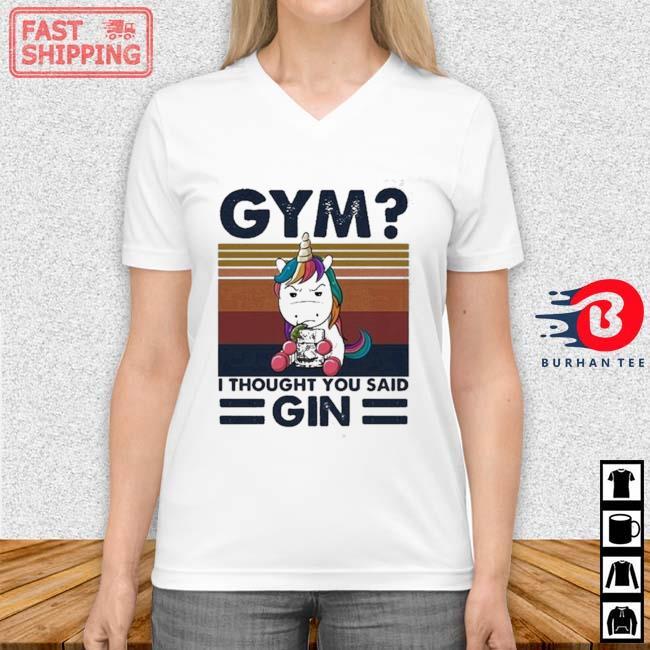 Unicorn Gym I Thought You Said Gin Vintage Shirt Vneck trang