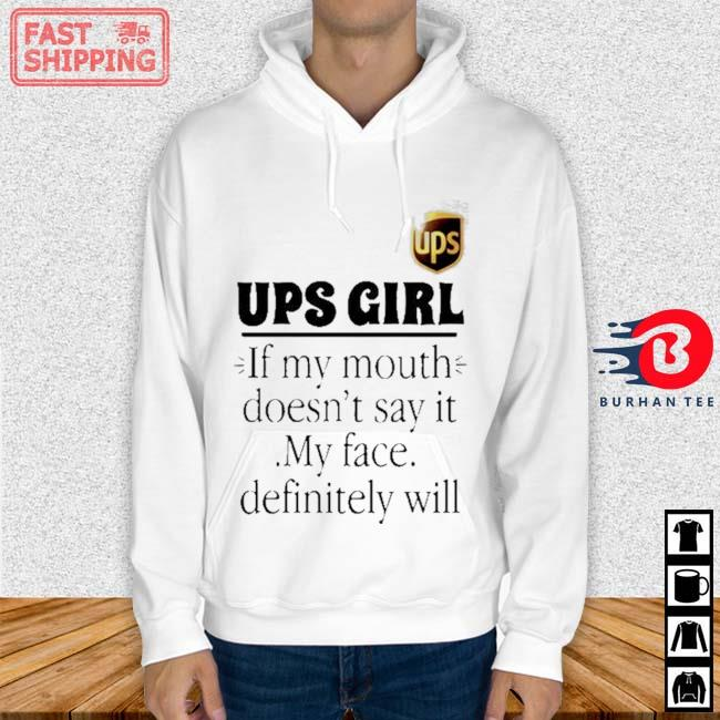 Ups Girl If My Mouth Doesnt Say It My Face Definitely Will Shirt Hoodie trang