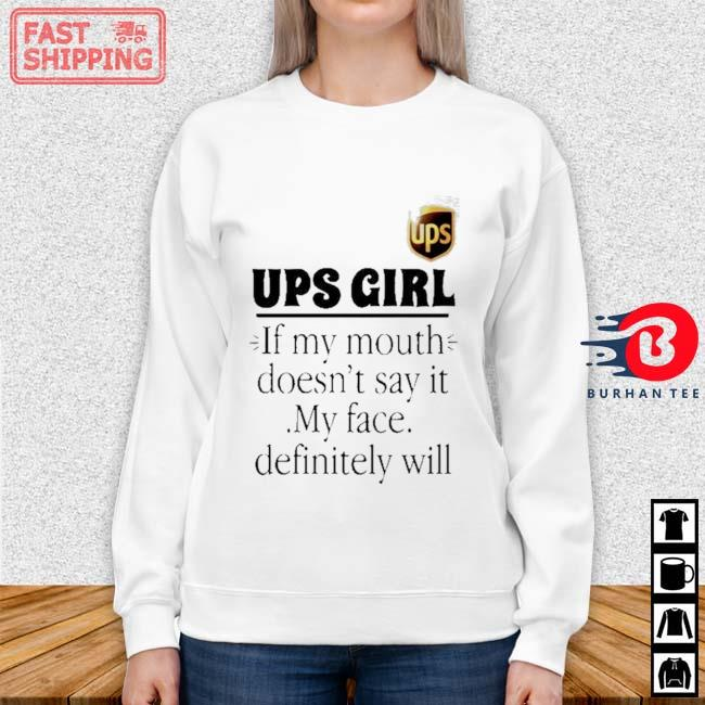 Ups Girl If My Mouth Doesnt Say It My Face Definitely Will Shirt Sweater trang