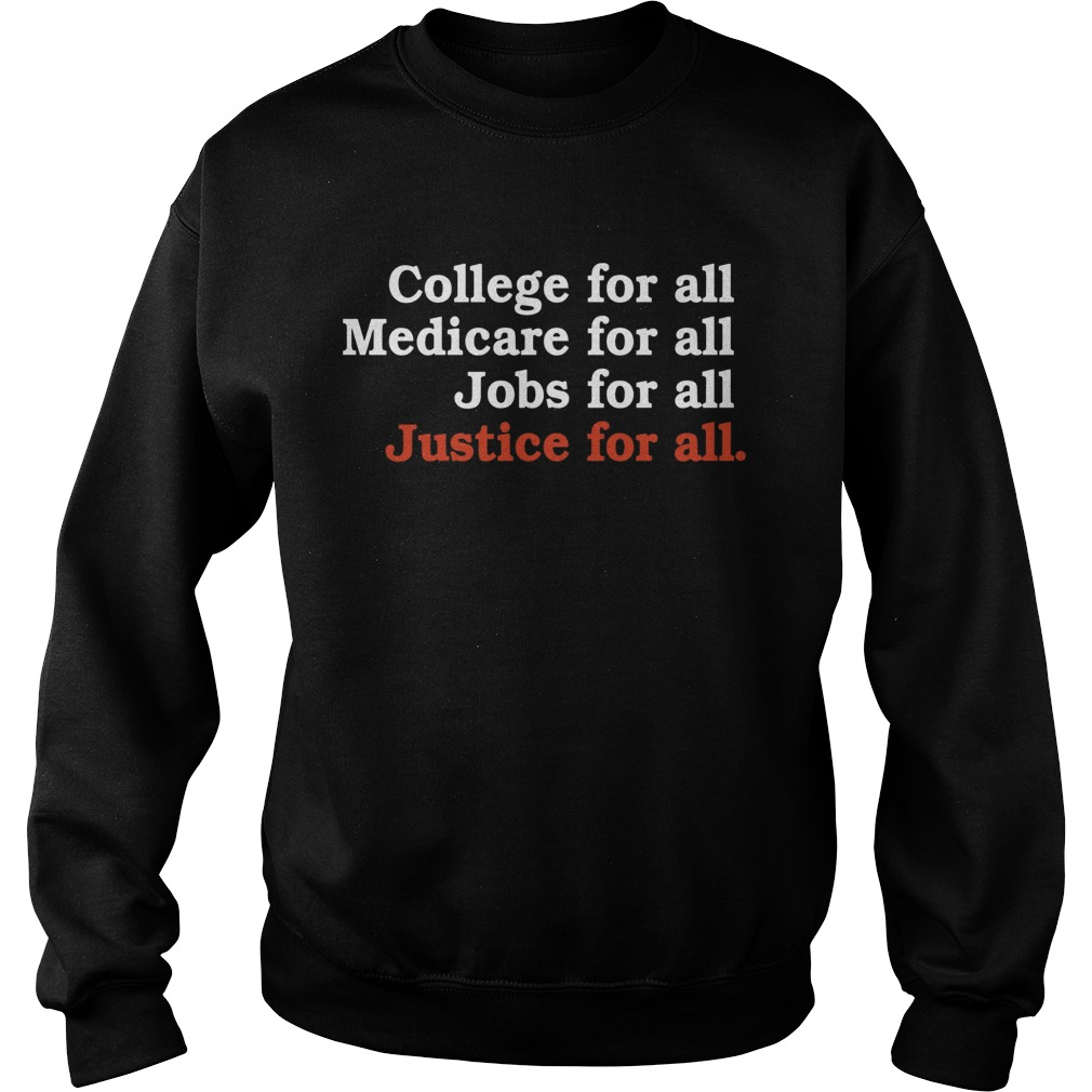 College For All Medicare For All Jobs For All Justice For All  Sweatshirt