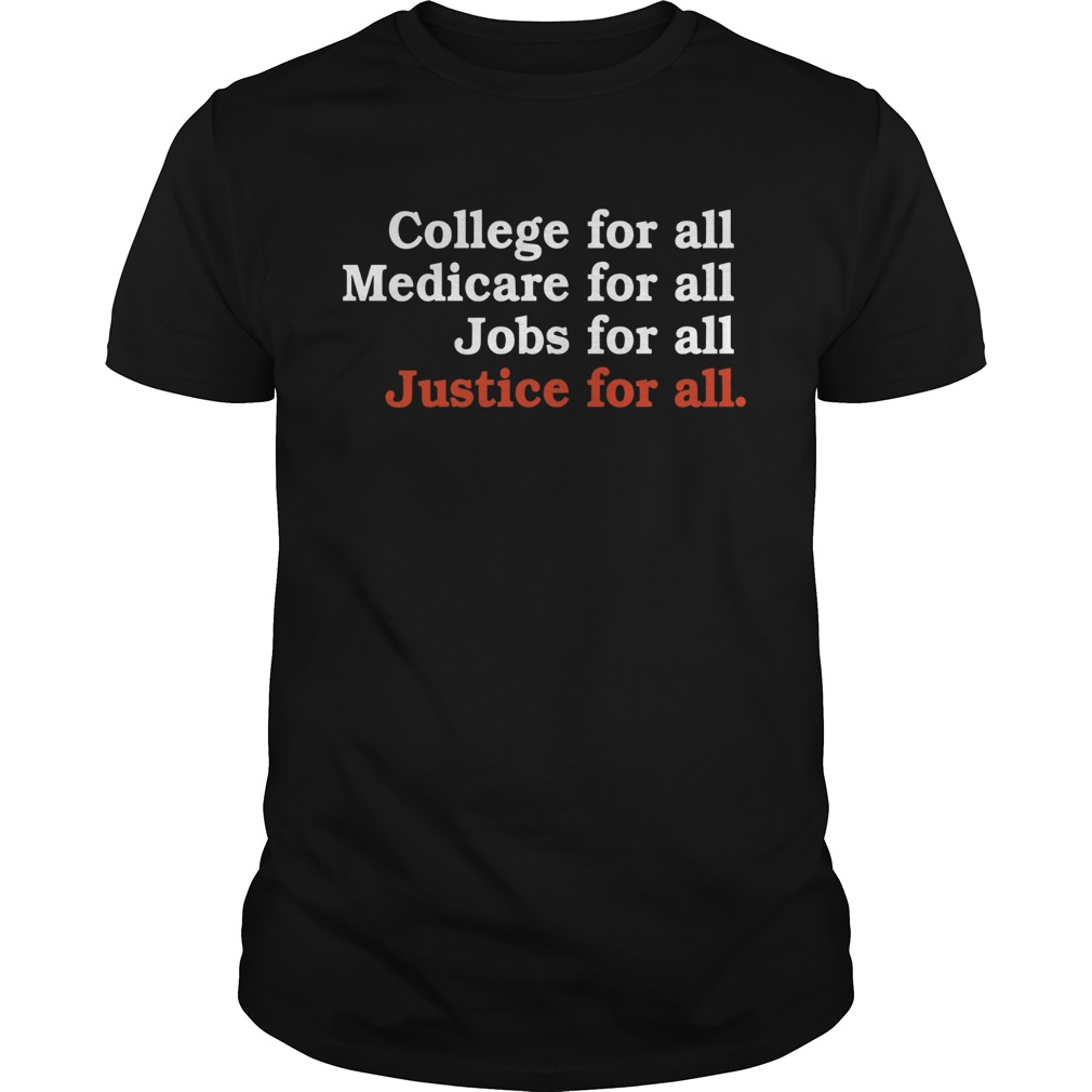 College For All Medicare For All Jobs For All Justice For All  Unisex
