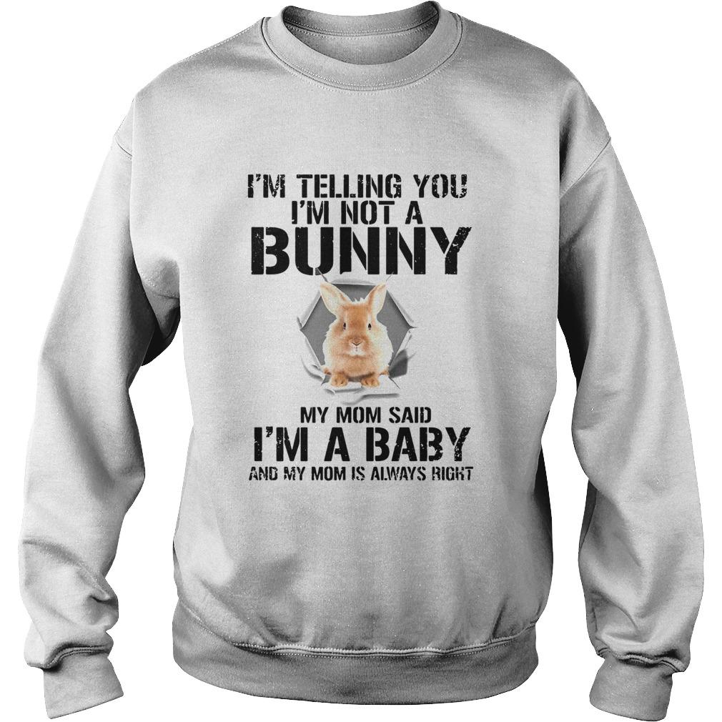 Im Telling You Im Not A Bunny My Mom Said Im A Baby  Sweatshirt