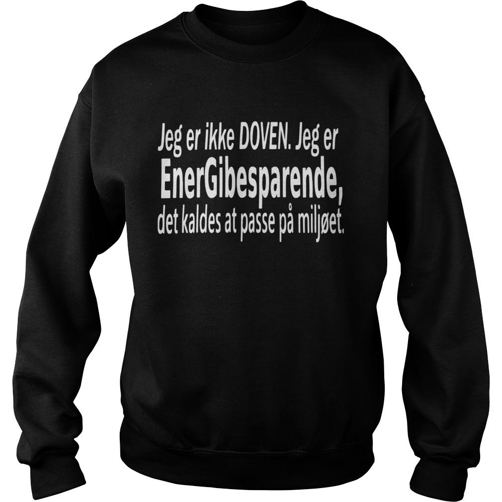 Jeg Er Ikke Doven Jeg Er Energibesparende  Sweatshirt