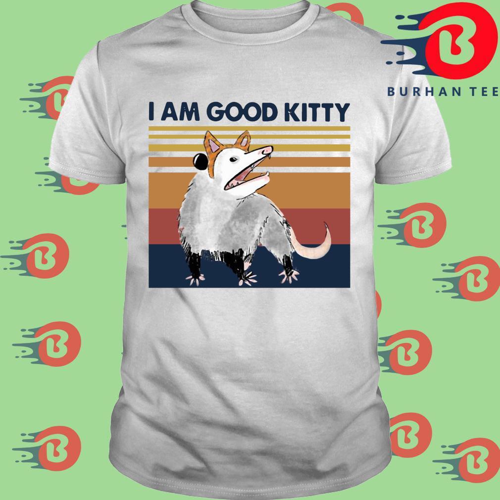 Opossum I Am Good Kitty Vintage Shirt