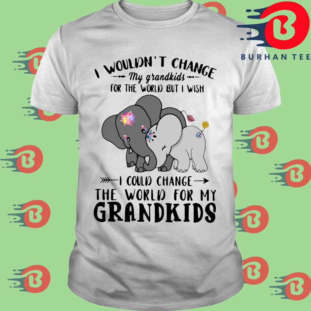 Elephant I wouldn't change my grandkids for the would but I wish shirt