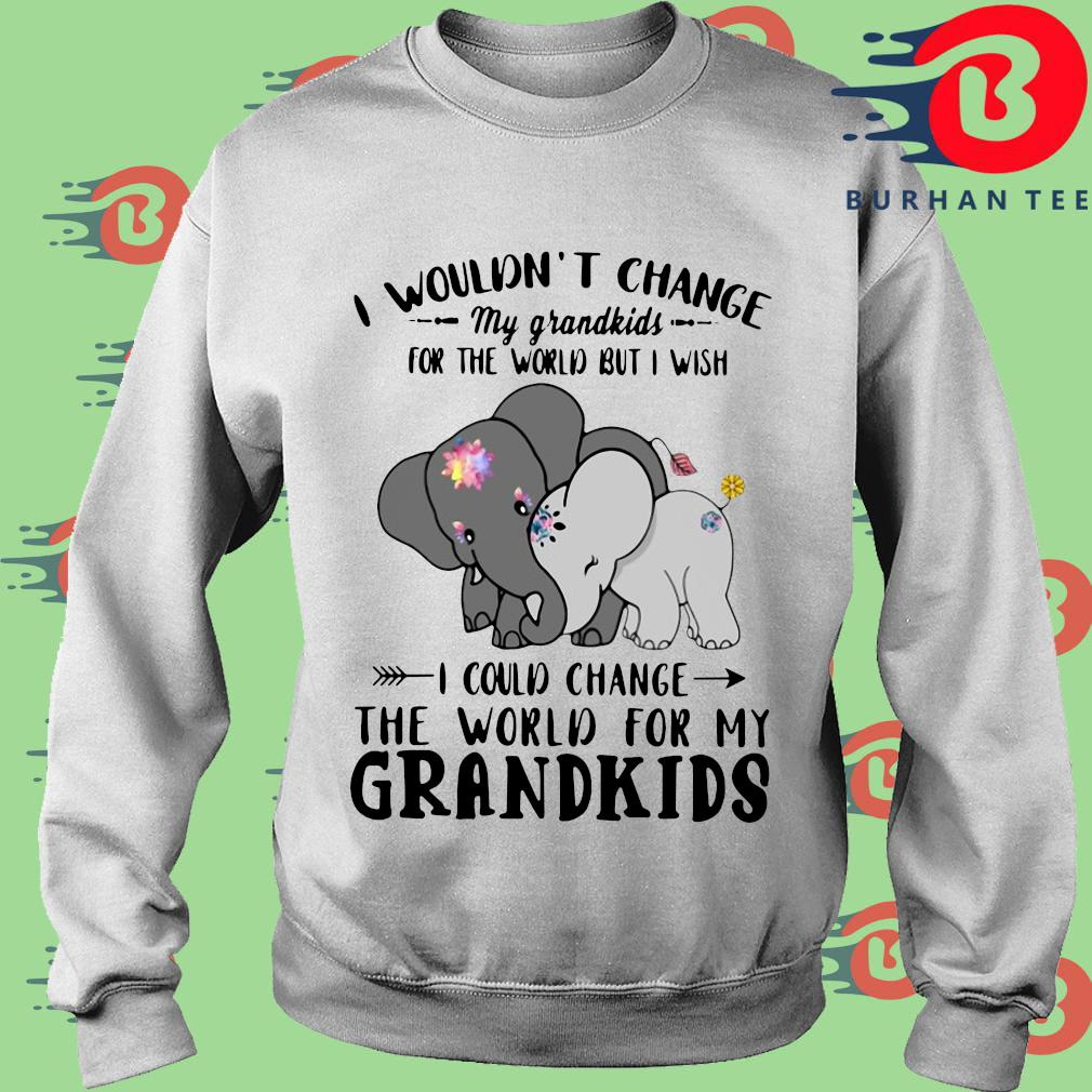 Elephant I wouldn't change my grandkids for the would but I wish s trang Sweater