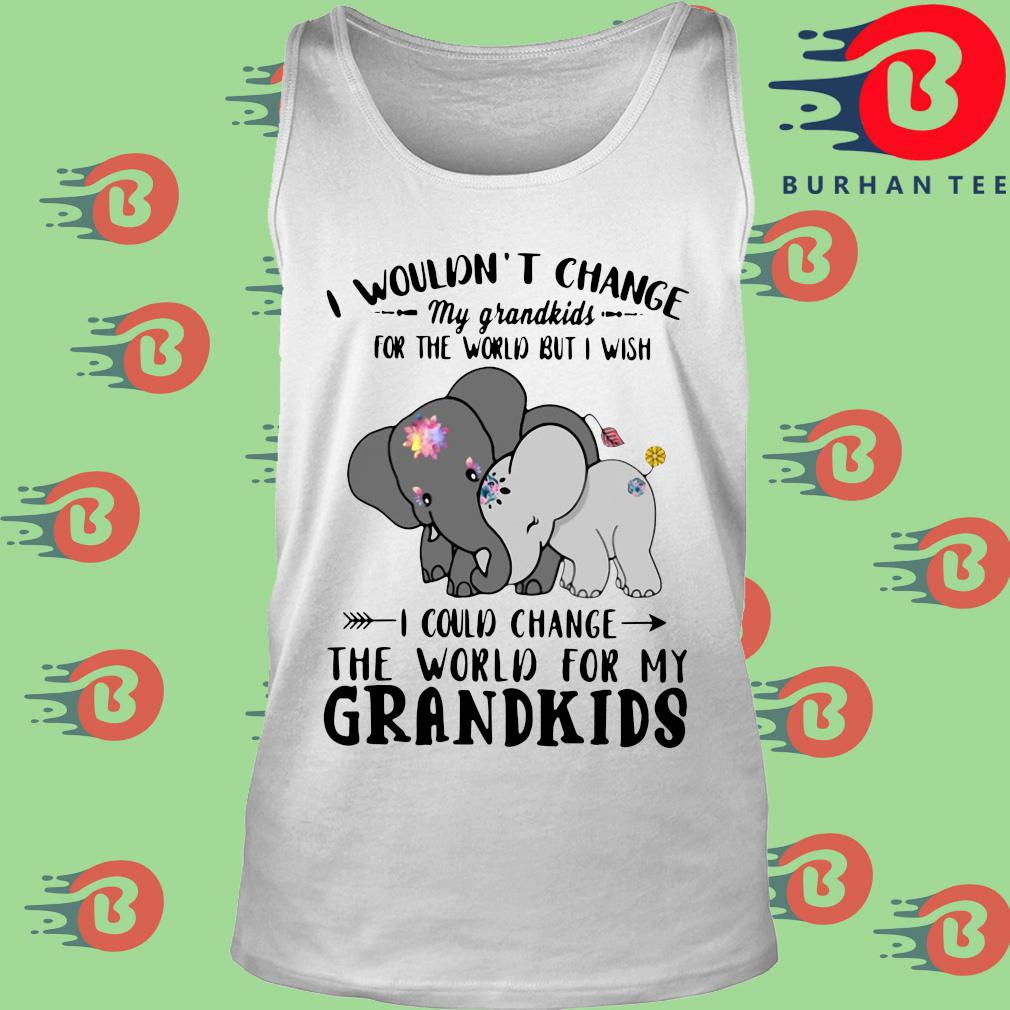 Elephant I wouldn't change my grandkids for the would but I wish s trang Tank top