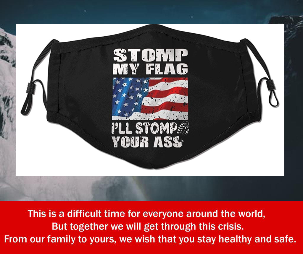 Stomp My Flag I'll Stomp Your Ass Filter Face Mask