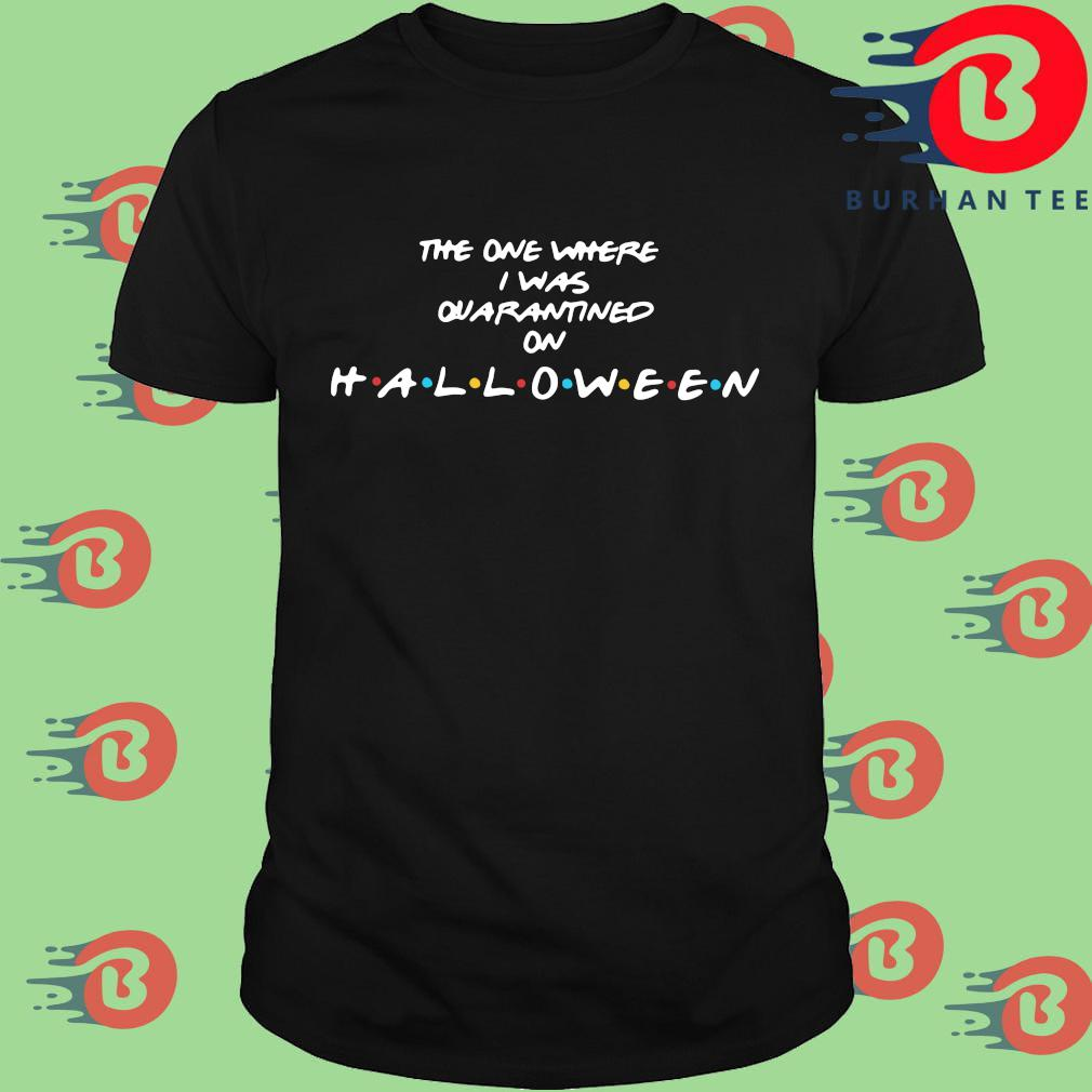 Halloween 2020 Is It The Last One The one where I was quarantined on Halloween 2020 shirt, hoodie