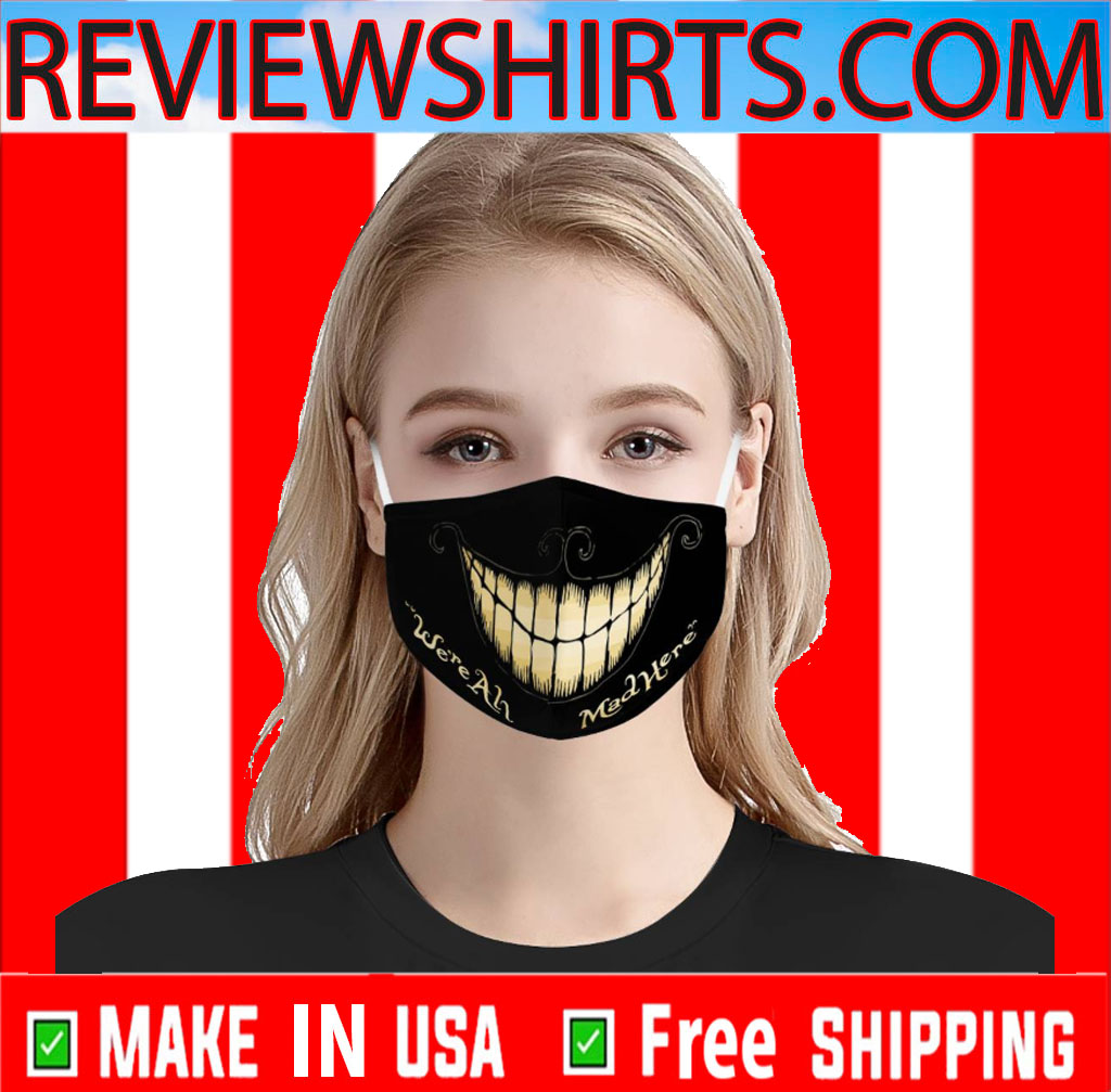 We're All Mad Here Face Mask - Free worldwide shipping 2020