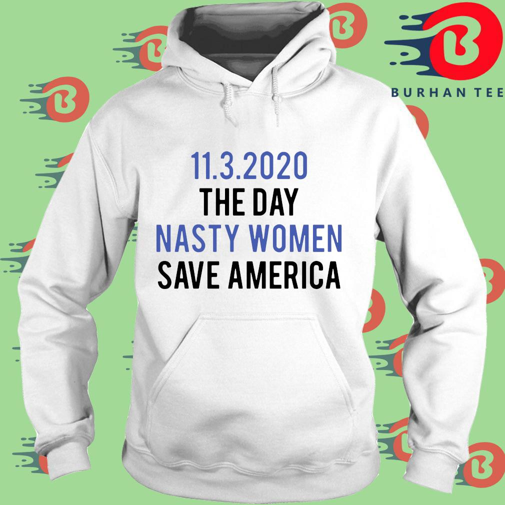 11 3 2020 the day nasty women save America s trang Hoodie