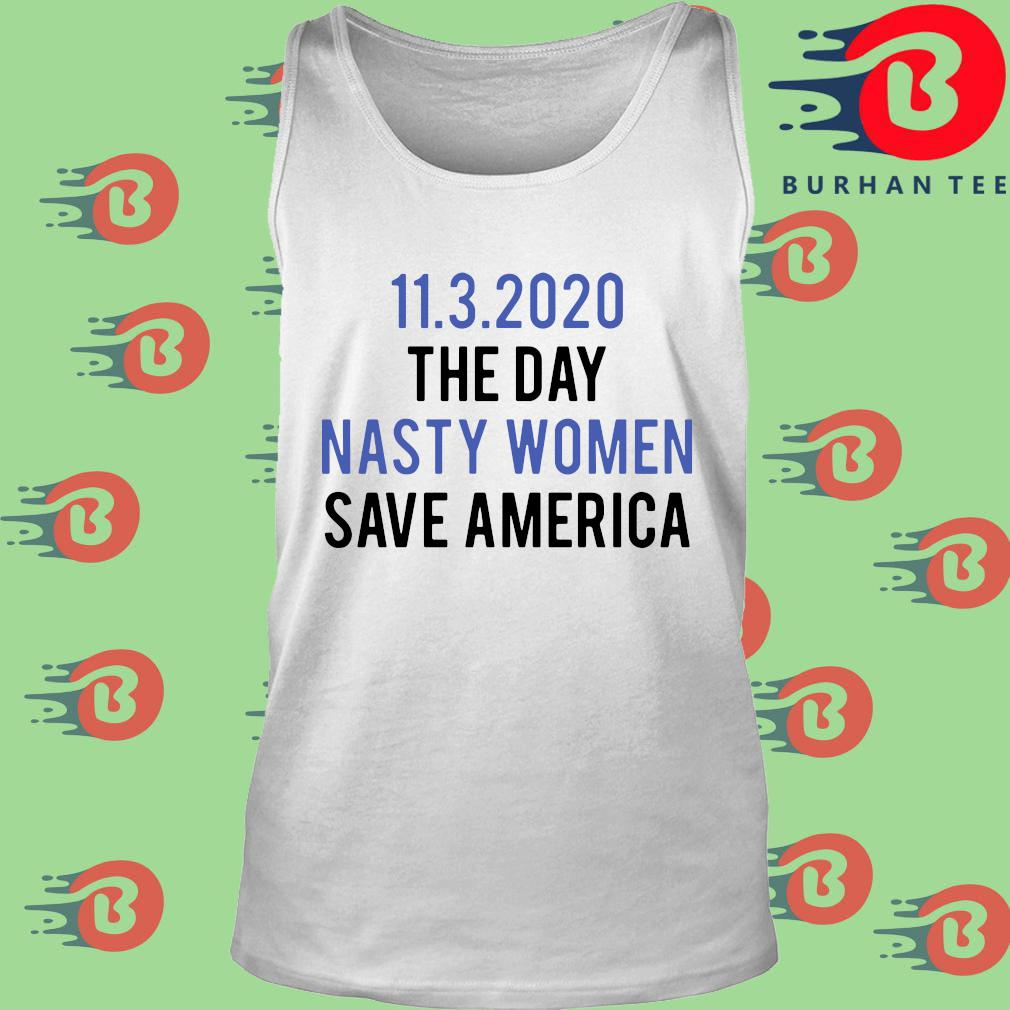 11 3 2020 the day nasty women save America s trang Tank top