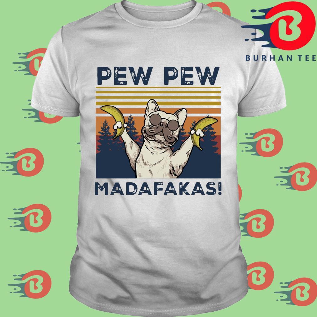 Bulldog banana pew pew madafakas vintage shirt