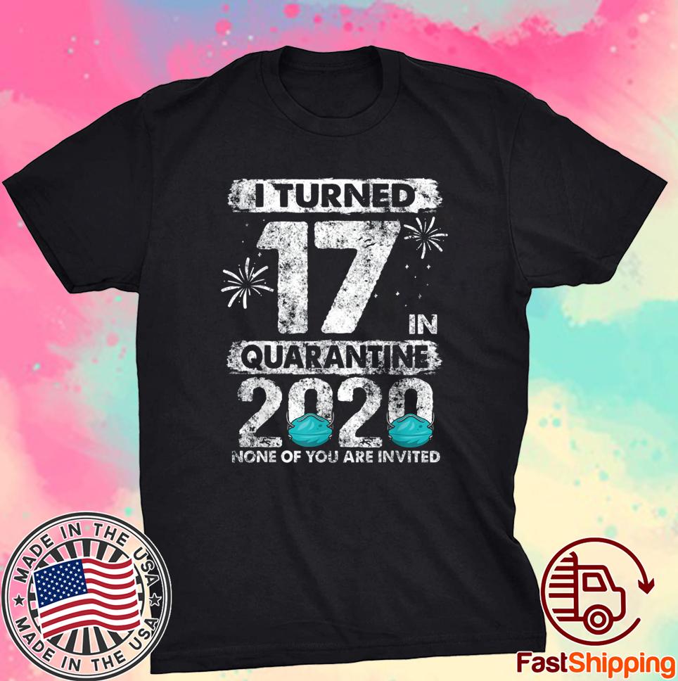 I Turned 17 In Quarantine 2020 17 years old 17th Birthday Shirt