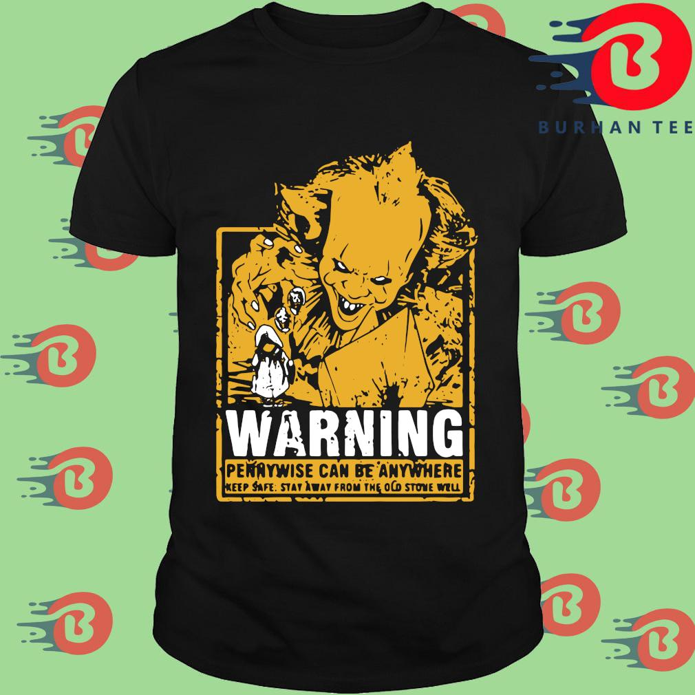 Warning Pennywise can be anywhere keep safe stay away from the old stone well Halloween shirt