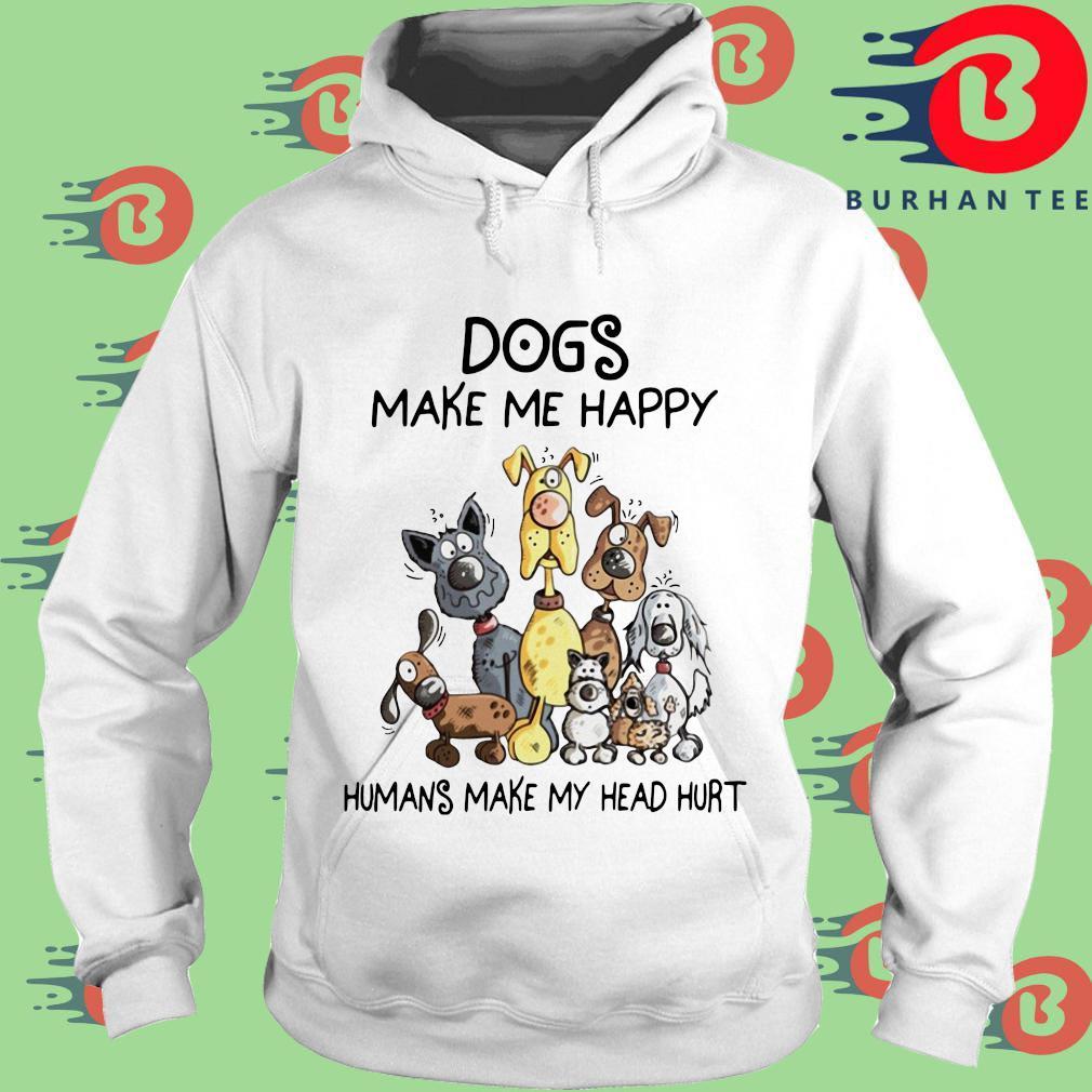 Dogs make Me happy Humans make my head hurt s trang Hoodie