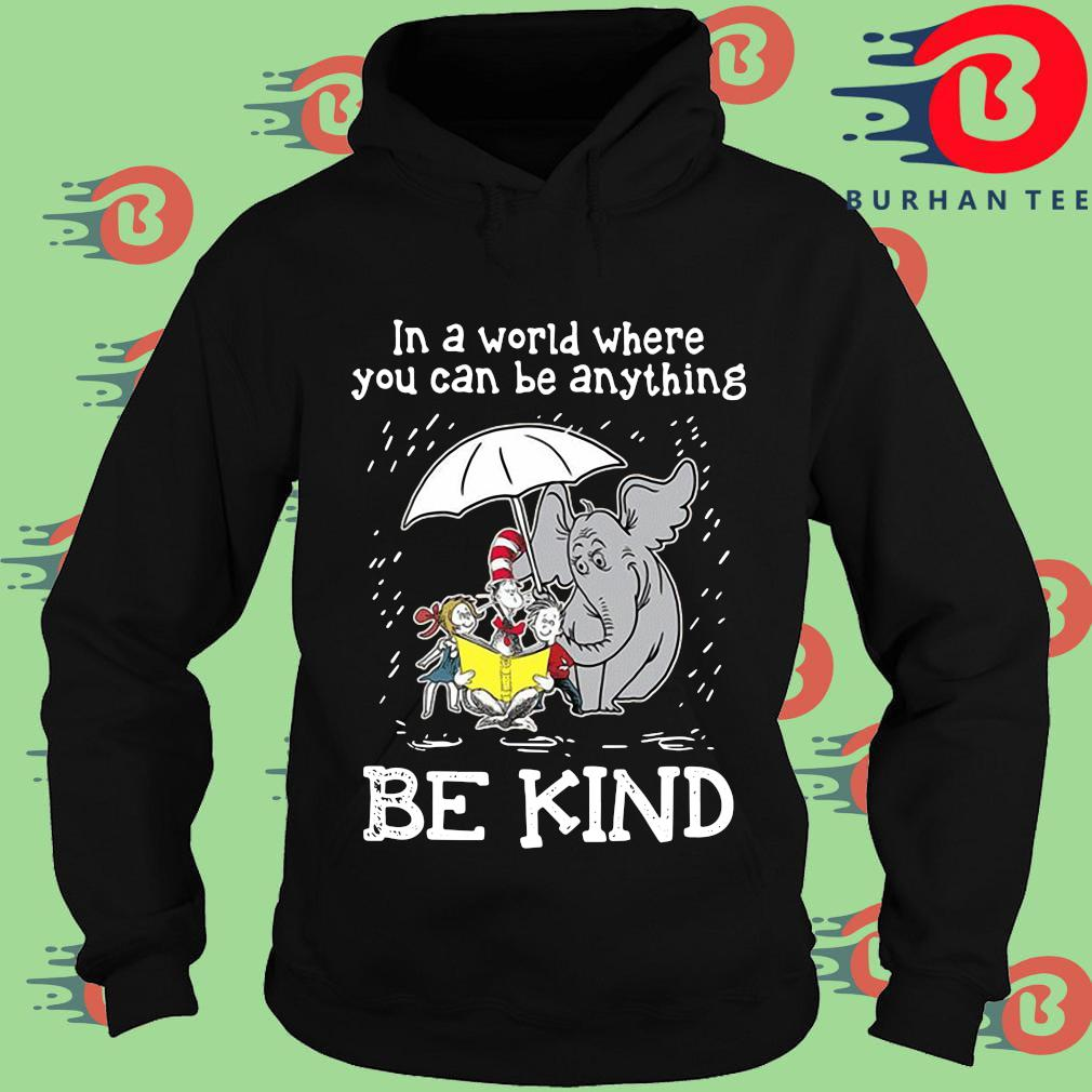 Horton Hears a Who Dr Seuss in a world where you can be anything be kind s Hoodie
