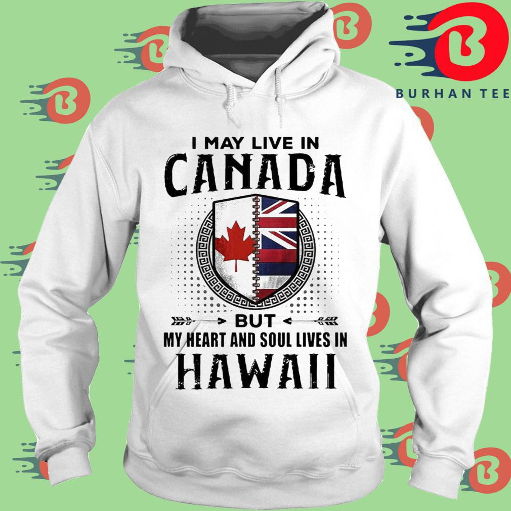 I May Live In Canada But My Heart And Soul Lives In Hawaii Shirt trang Hoodie
