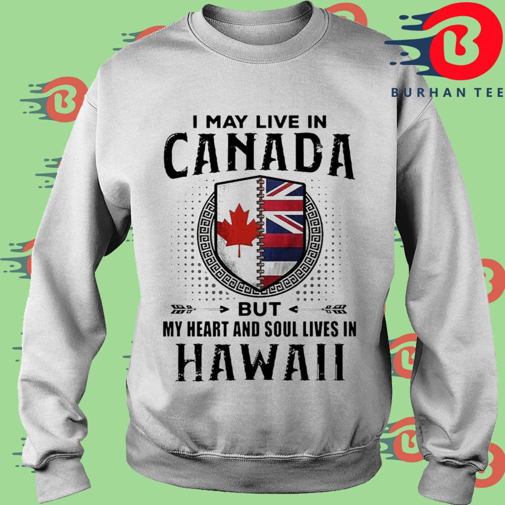 I May Live In Canada But My Heart And Soul Lives In Hawaii Shirt trang Sweater