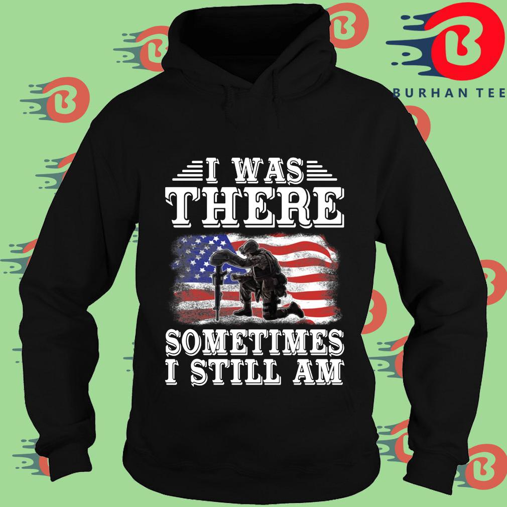 I was there something I still am American flag s Hoodie