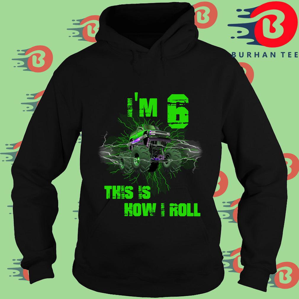 I'm 6 This Is How I Roll 6 Years Old 6th Birthday Shirt Hoodie