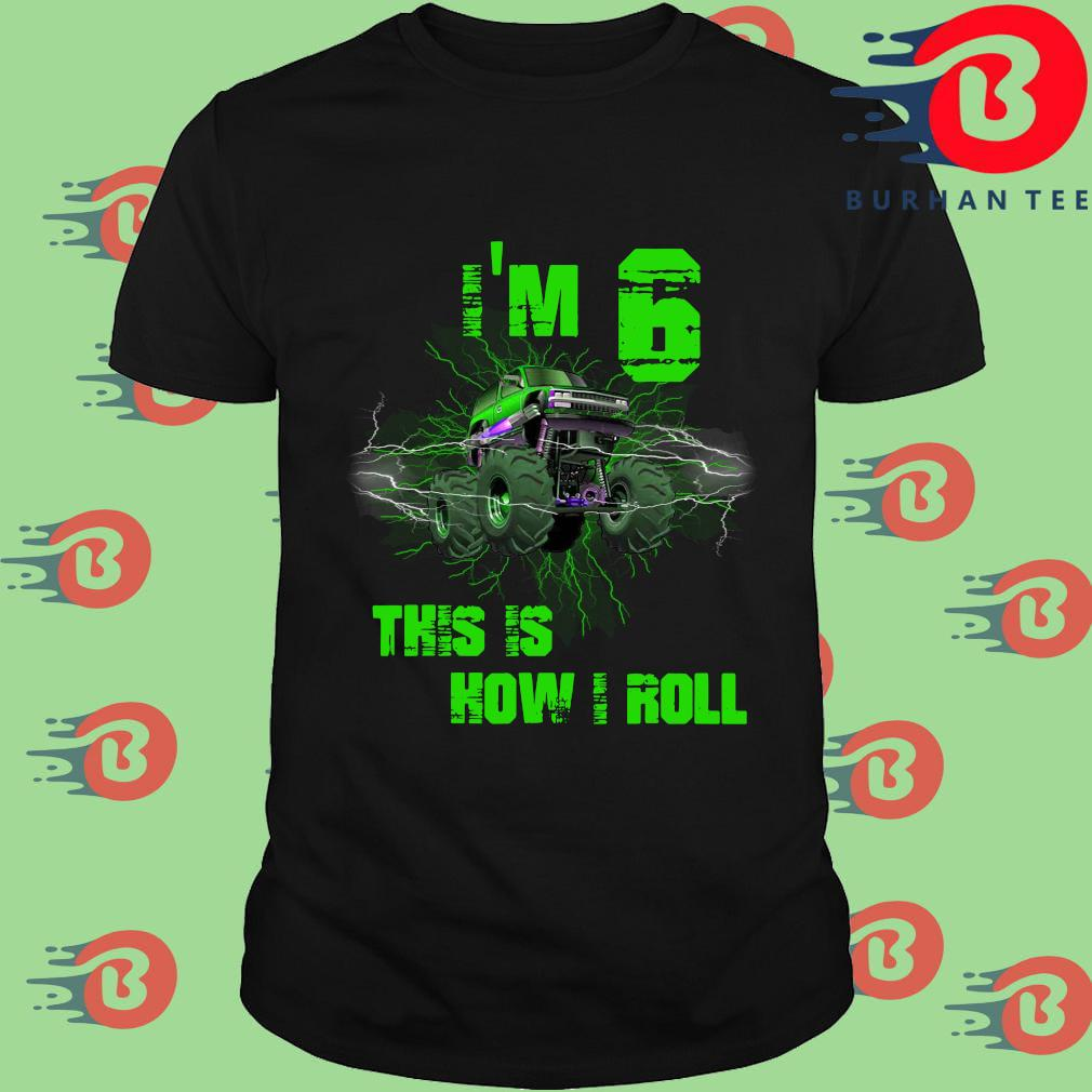 I'm 6 This Is How I Roll 6 Years Old 6th Birthday Shirt