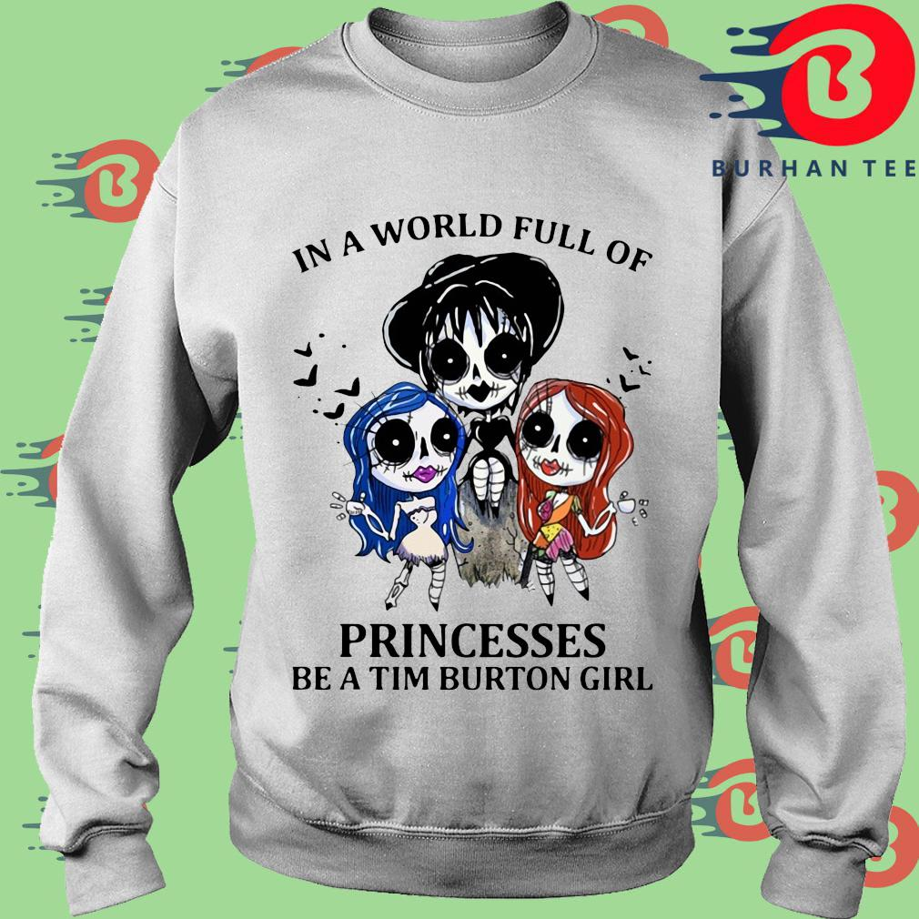 In a world full of Princesses be a Tim Burton girl s trang Sweater