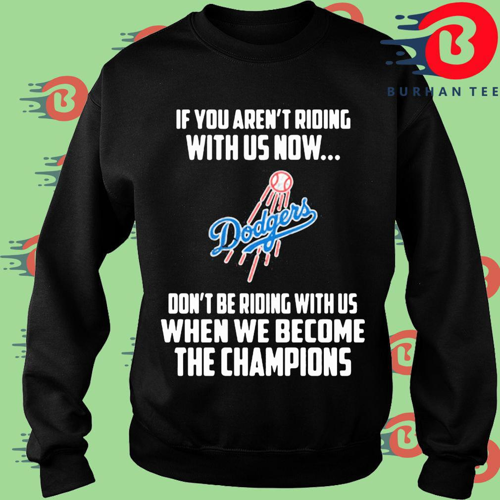 Los Angeles Dodgers If you aren't riding with us now don't be riding with us when be become the Champions s Sweater