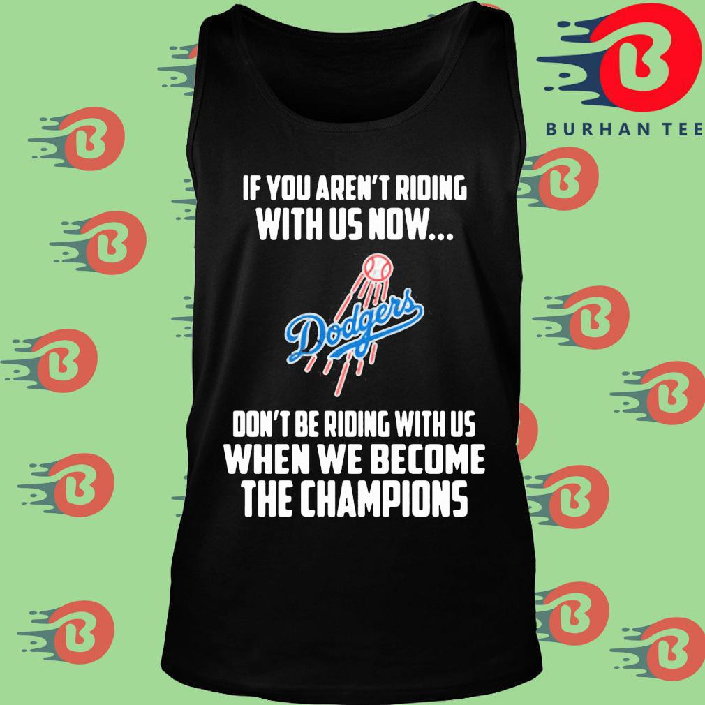 Los Angeles Dodgers If you aren't riding with us now don't be riding with us when be become the Champions s Tank top