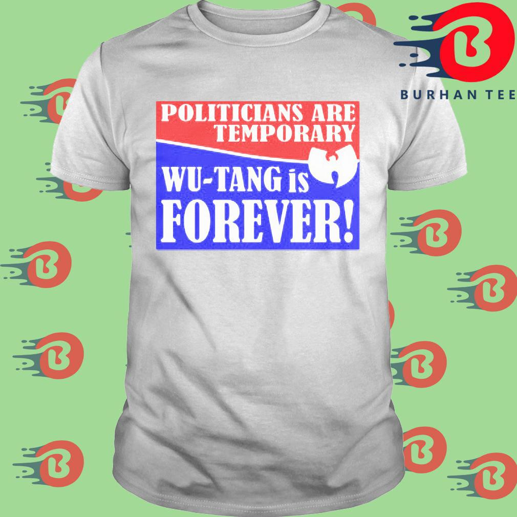 Politicians are temporary Wu-tang is forever shirt