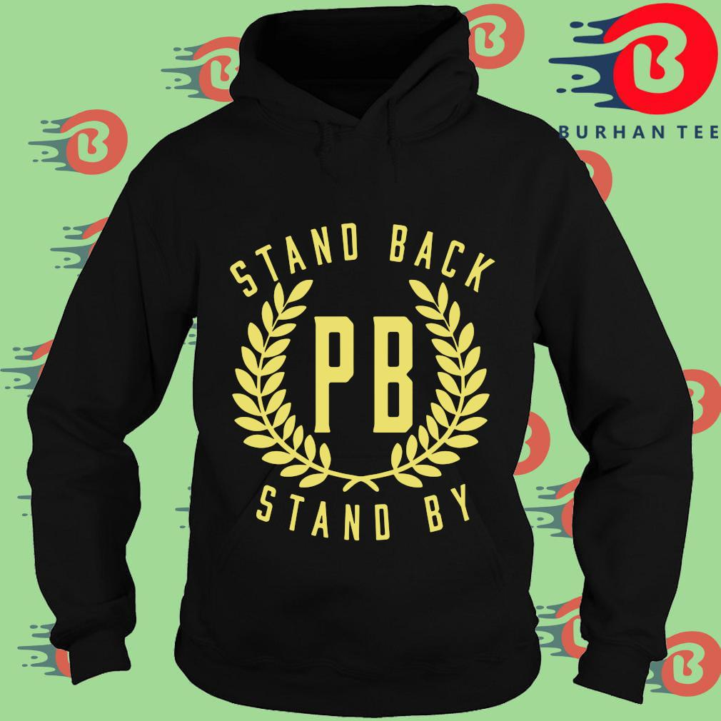 Proud Boys Stand Back Stand By Shirt Hoodie