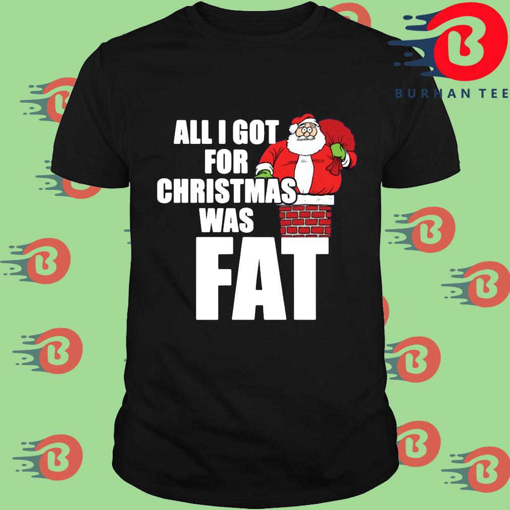 Santa all I got for Christmas was fat sweater