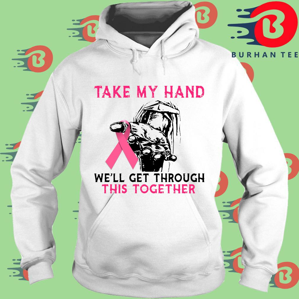 Take my hand we'll get through this together breast cancer awareness s trang Hoodie