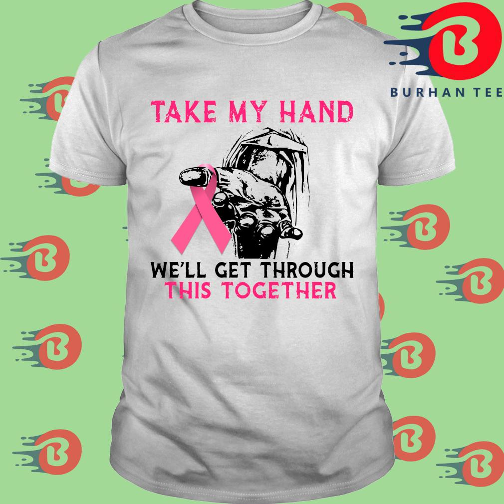 Take my hand we'll get through this together breast cancer awareness shirt