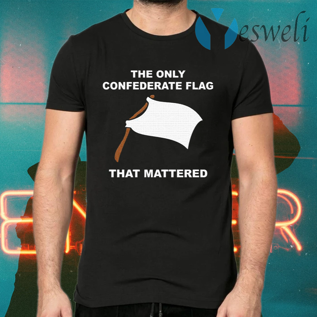 The Only Confederate Flag That Matters T-Shirts