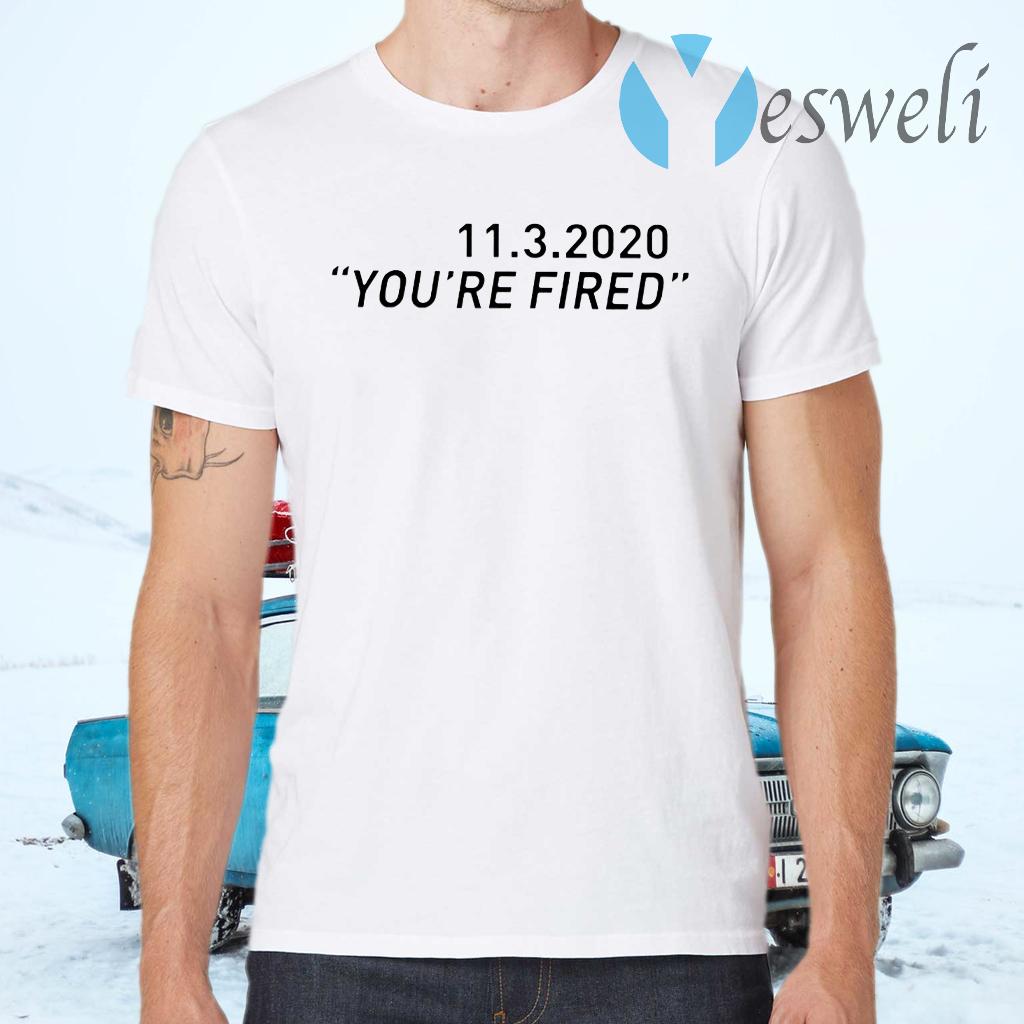 11 3 2020 You're Fired Biden T-Shirts