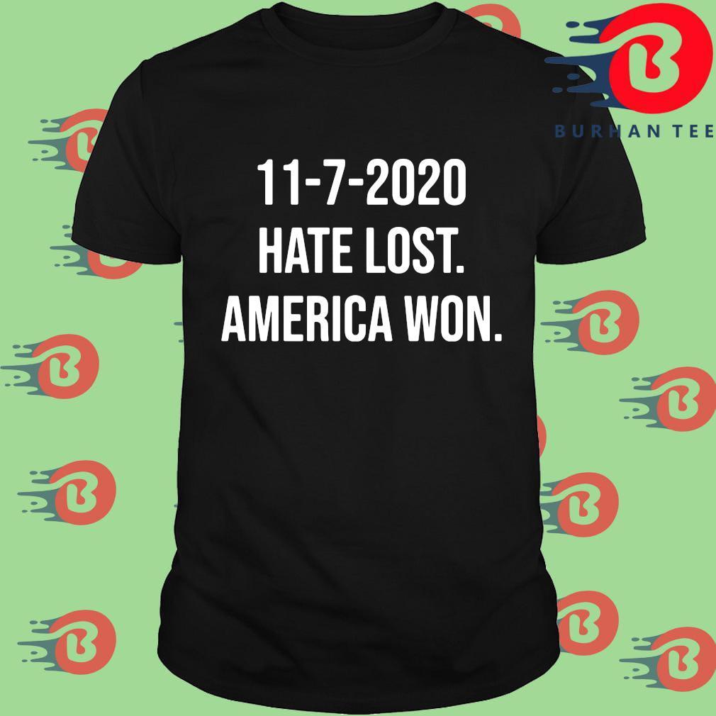 11-7-2020 hate lost America won s Shirt
