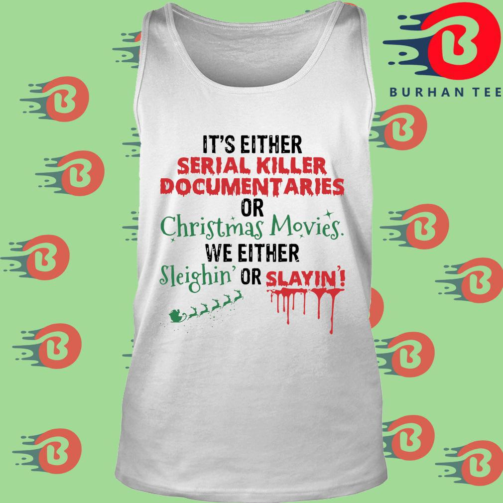 It's either serial killer documentaries or Christmas movies we either sleighin' or slayin' sweater trang Tank top