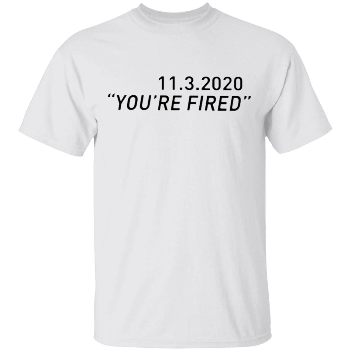 11 3 2020 You're Fired Biden T-Shirt
