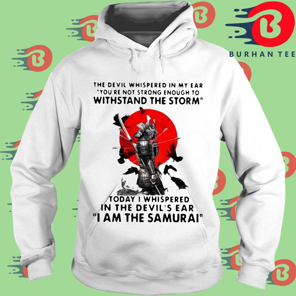 The Devil whispered in my ear you're not strong enough to withstand the storm I am the Samurai s trang Hoodie