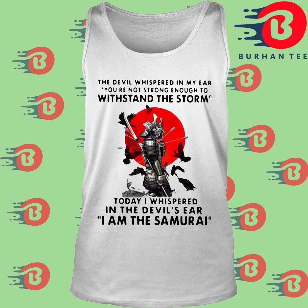 The Devil whispered in my ear you're not strong enough to withstand the storm I am the Samurai s trang Tank top